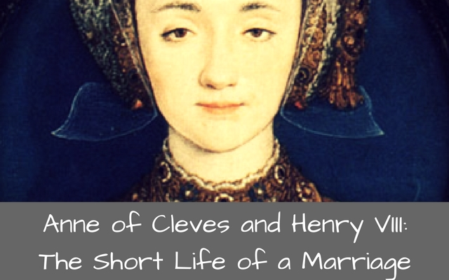 Anne of Cleves and Henry VIII- The Short Life of a Marriage
