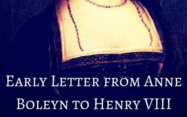 Early Letter from Anne Boleyn to Henry VIII