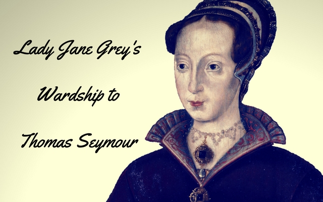 Lady Jane Grey's Wardship to Thomas Seymour
