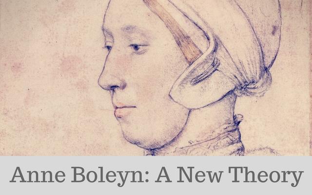 Anne Boleyn- A New Theory