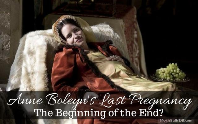Anne Boleyn's Last Pregnancy: The Beginning of the End? - Tudors Dynasty